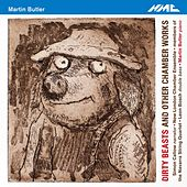 Martin Butler: Dirty Beasts & Other Chamber Works by Various Artists