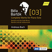 Bartók: Complete Works for Piano Solo, Vol. 3 – The Romantic Bartók by Andreas Bach