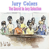 Jury Colors: The Secret to Jury Selection by Paul Taylor