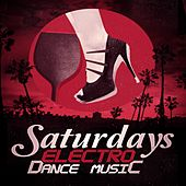 Saturdays Electro Dance Music by Various Artists