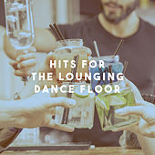Hits for the Lounging Dance Floor by Various Artists