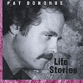Life Stories by Pat Donohue