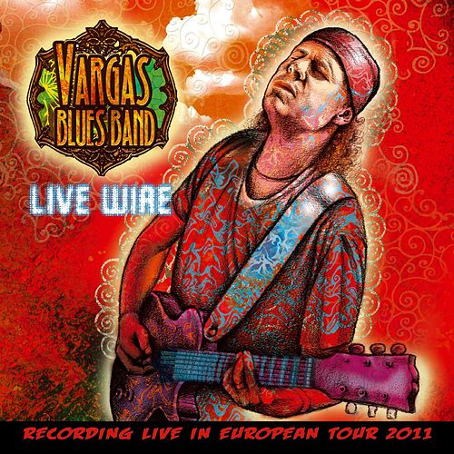 Live Wire by Vargas Blues Band