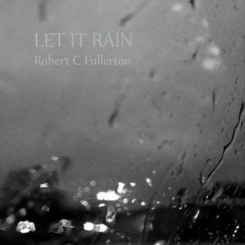 Let It Rain by Robert C. Fullerton