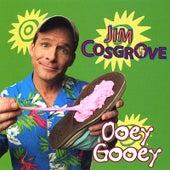 Ooey Gooey by Jim Cosgrove