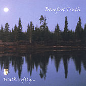 Walk Softly... by Barefoot Truth