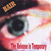 The Release Is Temporary by Bair