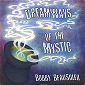 Dreamways of the Mystic - Volume 1 by Bobby BeauSoleil