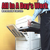 All in a Day's Work by Beatnik Turtle