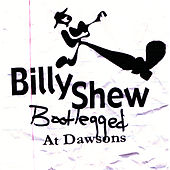 Billy Shew, Bootlegged At Dawsons by The Billy Shew Band