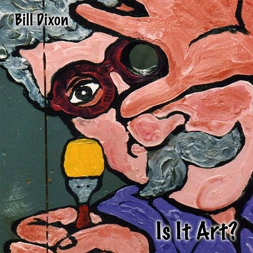 Is It Art? by Bill Dixon