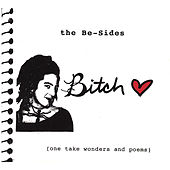 The Be-Sides (One Take Wonders and Poems) de Bitch