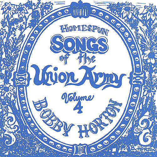 Homespun Songs of the Union Army, Volume 4 by Bobby Horton