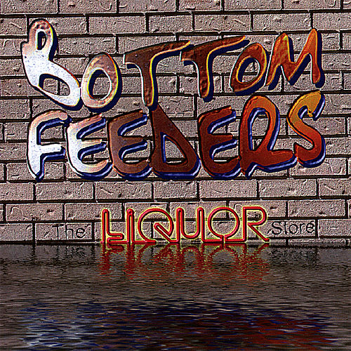 The Liquor Store by Bottom Feeders