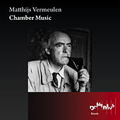 Chamber Music (The Complete Matthijs Vermeulen Edition) by Various Artists
