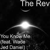 You Know Me (feat. Wade Jed Daniel) by The Rev