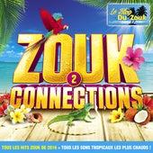 Zouk Connections, Vol. 2 : Tous les hits zouk de 2016 + Tous les sons tropicaux les plus chauds ! de Various Artists