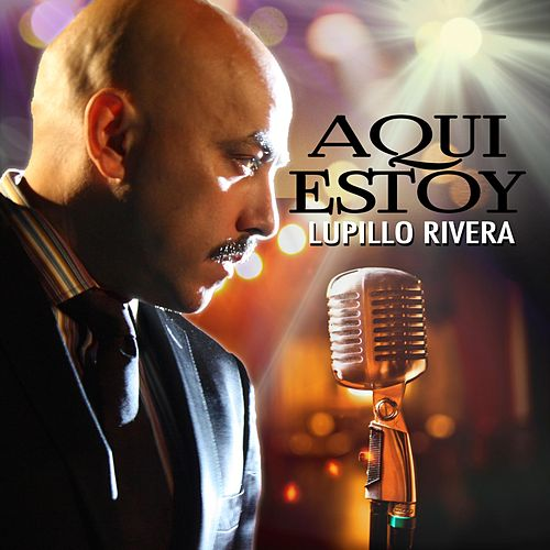 Aqui Estoy by Lupillo Rivera
