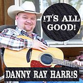 It's All Good by Danny Ray Harris