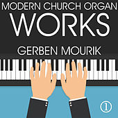 Modern Church Organ Works, Volume 1 by Gerben Mourik
