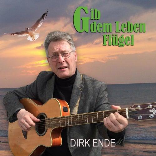 Gib dem Leben Flügel von Dirk Ende