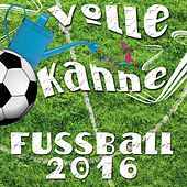 Volle Kanne Fussball 2016 von Various Artists