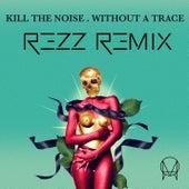 Without A Trace (feat. Stalking Gia) (Rezz Remix) von Kill The Noise