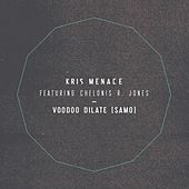 Voodoo Dilate (Samo) (feat. Chelonis R. Jones) by Kris Menace