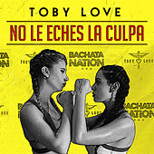 No Le Eches la Culpa von Toby Love