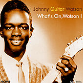 What's on, Watson ! de Johnny 'Guitar' Watson