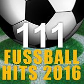 111 Fussball-Hits 2016 de Various Artists