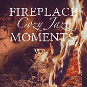 Fireplace Cozy Jazz Moments, Vol. 3 by Various Artists