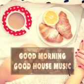 Good Morning Good House Music von Various Artists