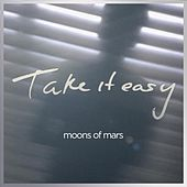 Take It Easy by Moons of Mars