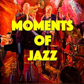 Moments Of Jazz by Various Artists