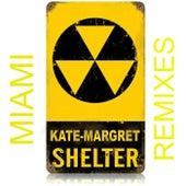 Shelter (Miami Remixes) van Kate-Margret