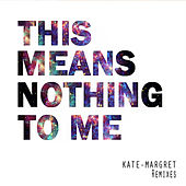 This Means Nothing to Me (Remixes) van Kate-Margret