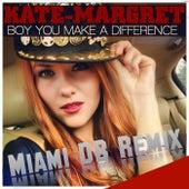 Boy You Make a Difference (Miami DB Remix) van Kate-Margret