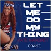 Let Me Do My Thing (Remixes) van Kate-Margret