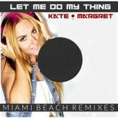 Let Me Do My Thing (Miami Beach Remixes) van Kate-Margret