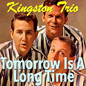 Tomorrow Is A Long Time de The Kingston Trio