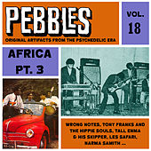 PEBBLES VOL. 18, Africa Pt. 3, Originals Artifacts From The Psychedelic Era by Various Artists
