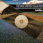 The Magic Greatest Collection by Hank Williams