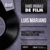 Violettes impériales, musique du filme (Original Motion Picture Soundtrack, Mono Version) von Luis Mariano
