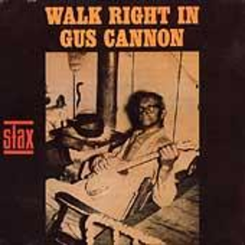 Walk Right In by Gus Cannon
