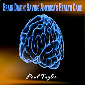 Brain Drain: Saving America's Health Care by Paul Taylor
