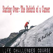 Starting Over: The Rebirth of a Career by Paul Taylor