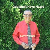 God Must Have Heard by Larry Williams