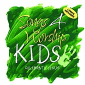 Songs 4 Worship Kids: Celebrate Jesus by Various Artists