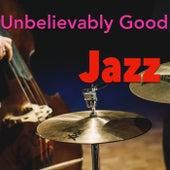 Unbelievably Good Jazz de Various Artists